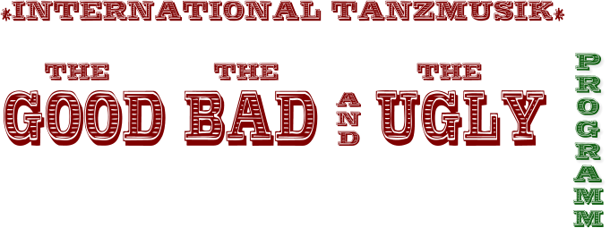 *INTERNATIONAL TANZMUSIK* THE				THE					THE GOOD BAD 		UGLY A N D P R O G R A   M M